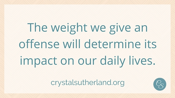 The weight we give an offense will determine its impact on our daily lives