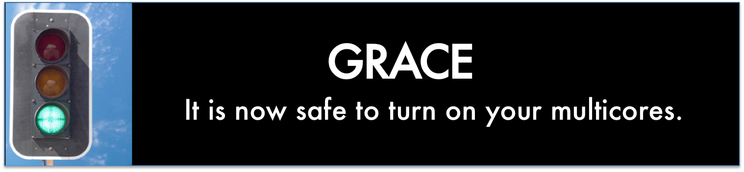 Grace: It is now safe to turn on your multicores.