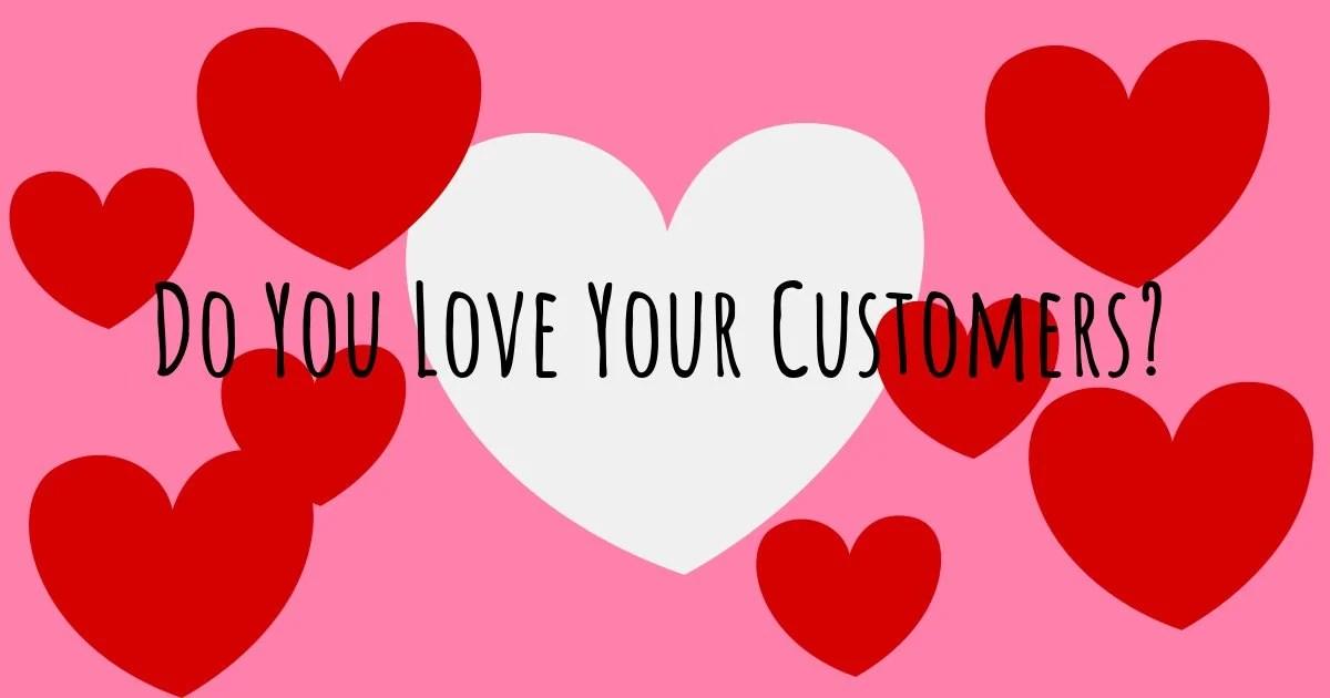 Customer love - Do you love your customers?