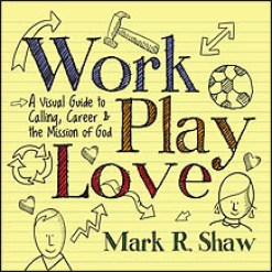 "Book cover title ""Work, Play, Love"" by Mark R. Shaw."