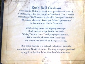 "A marker at Ruth Bell Graham's gravesite says, ""While riding down the highway years ago, Ruth noticed a sign beside the road, ""End of Construction--Thank you for your patience."" With a smile, she said that these were the words she wanted on her gravestone"""