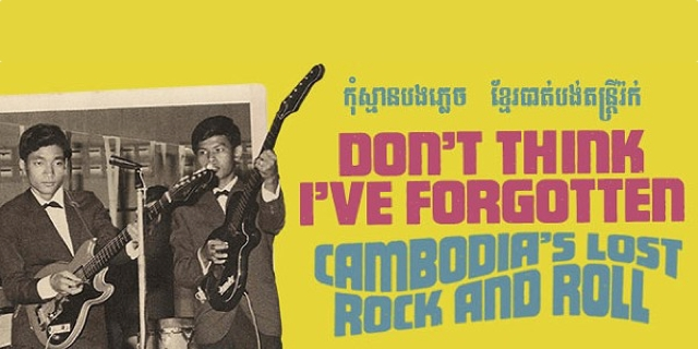 dontthinkgiveforgotten - Film: Don't Think I've Forgotten: Cambodia's Lost Rock and Roll
