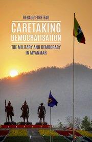 Caretaking Democratization - New Releases on Myanmar