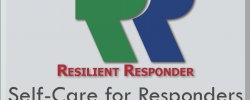 Resilient Responder Workshops: Self-Care for Responders Before, During & After an Emergency