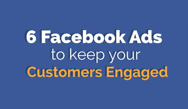 Facebook-Ads-for-Beginners-6-Types-of-Ad-to-Keep-Your-Customers-Engaged-With-Your-Business