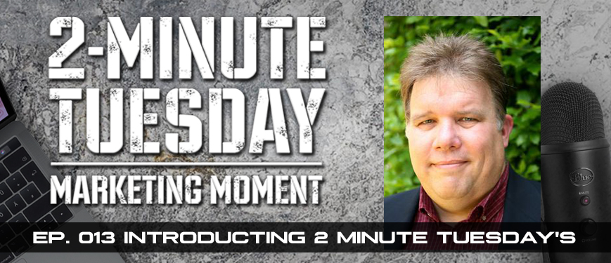 Podcast Ep. #013:  2-Minute Tuesday Marketing Moment Premiere Episode (2TMM)