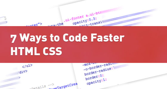 7 Ways to Code Faster HTML and CSS