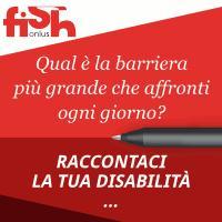 La Disabilità e le barriere di ogni giorno. Racconta la tua storia a Fish onlus