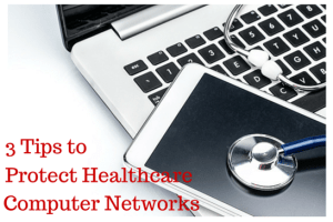 3 Tips to help protect your healthcare computer networks