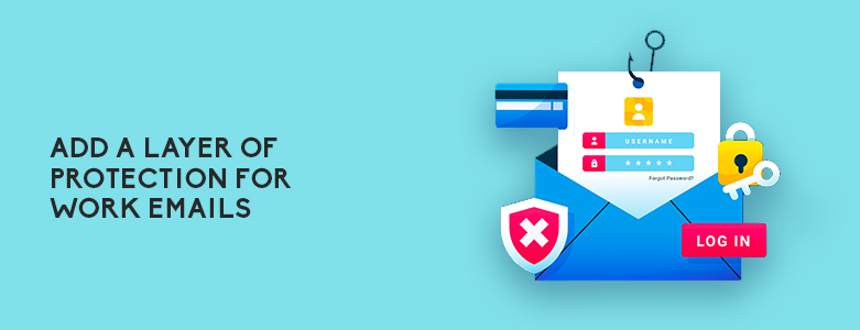 Add A Layer Of Protection For Work Emails