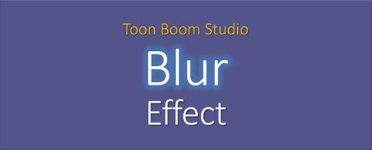 2D Animation: Toon Boom Studio Blur Effect