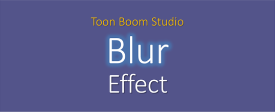 2D Animation: Toon Boom Studio Blur Effect