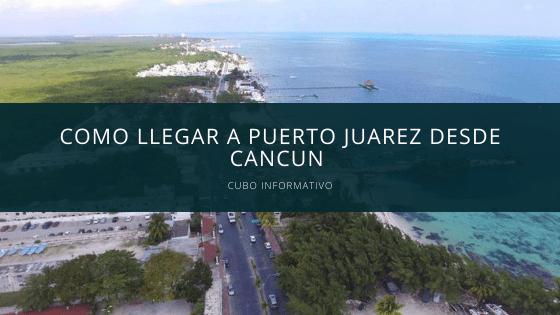 Como llegar a Puerto Juarez desde Cancun