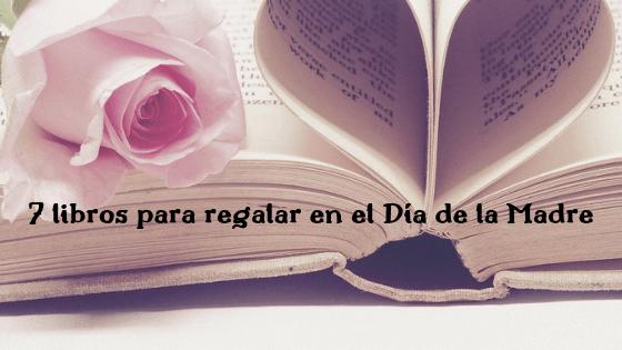 7 libros para regalar en el Día de la Madre