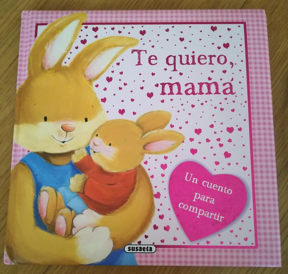 Te quiero mamá, un cuento para compartir con nuestros hijos e hijas
