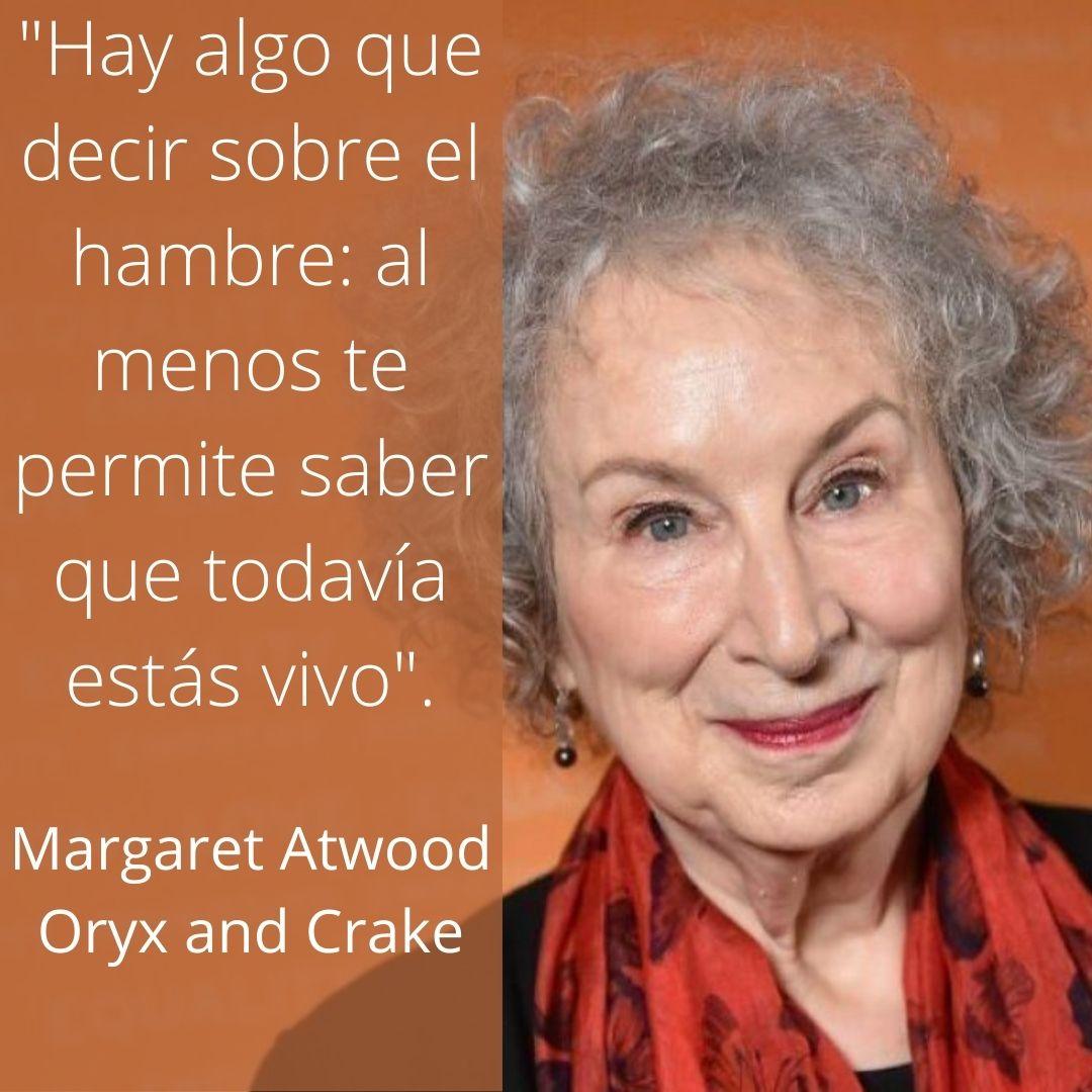 Hay algo que decir sobre el hambre_ al menos te permite saber que todavía estás vivo Margaret Atwood Oryx and Crake