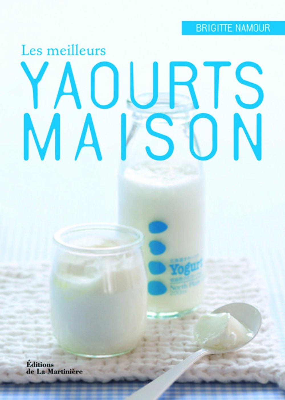 Les meilleurs yaourts maison - Brigitte Namour