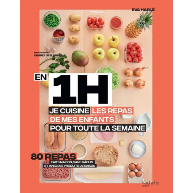 livre de recettes en 1h je cuisine les repas de mes enfants pour toute la semaine
