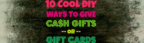 10 Cool DIY Ways to Give Cash Gifts or Gift Cards