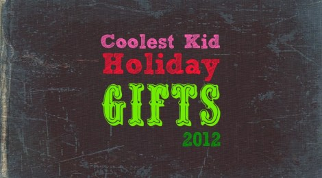 Coolest Kid Holiday Gifts 2012
