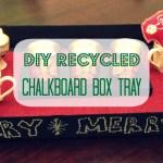 DIY Recycled Chalkboard Box Tray