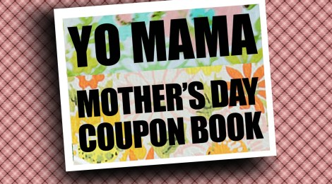 DIY Printable Mother's Day Coupon Book--'Yo Mama'