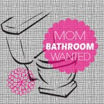 Mom Bathroom Wanted