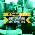 12 Coolest Kid DIY Travel Activities