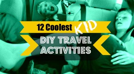 12 Coolest Kid DIY Travel Activities