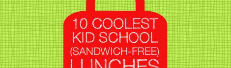 10 Coolest Kid School (Sandwich-free) Lunches