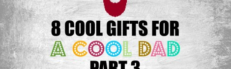 8 Cool Gifts For A Cool Dad--Part 3