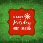 5 Easy Holiday Family Traditions