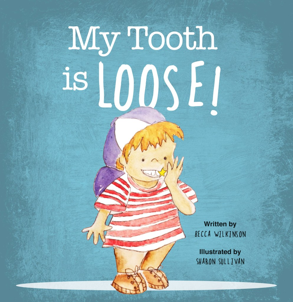 My Tooth is Loose Children's Picture Book by Becca Wilkinson