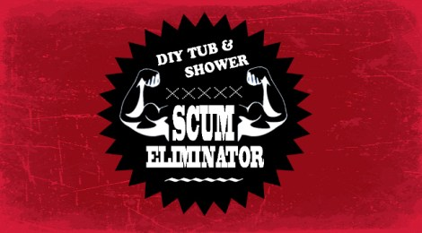 Household Tipology -- DIY Tub & Shower SCUM ELIMINATOR