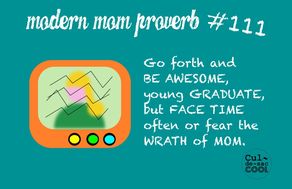 Modern Mom Proverb #111 Face Time Graduate Wrath of Mom