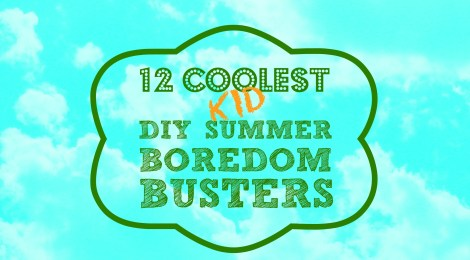 12 Coolest Kid DIY Summer Boredom Busters