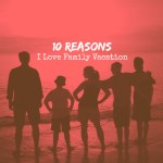 10 Reasons I Love Family Vacation
