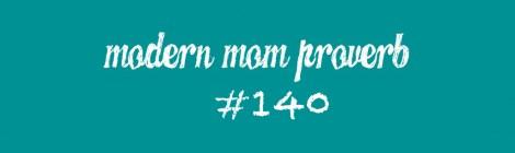 Modern Mom Proverb #140