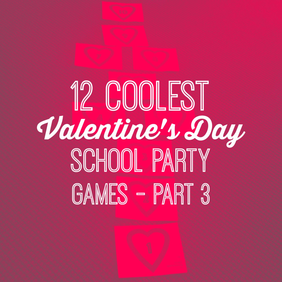 12 Coolest Valentines Day School Party Games -- Part 3