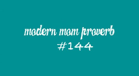Modern Mom Proverb #144