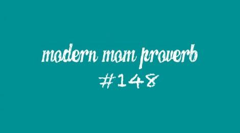 Modern Mom Proverb #148