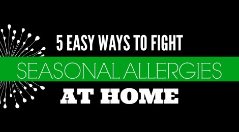 5 Easy Ways to Fight Seasonal Allergies at Home---AaaaChooooo!