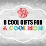 8 Cool Gifts for a Cool Mom (That I Wouldn't Mind Getting!)