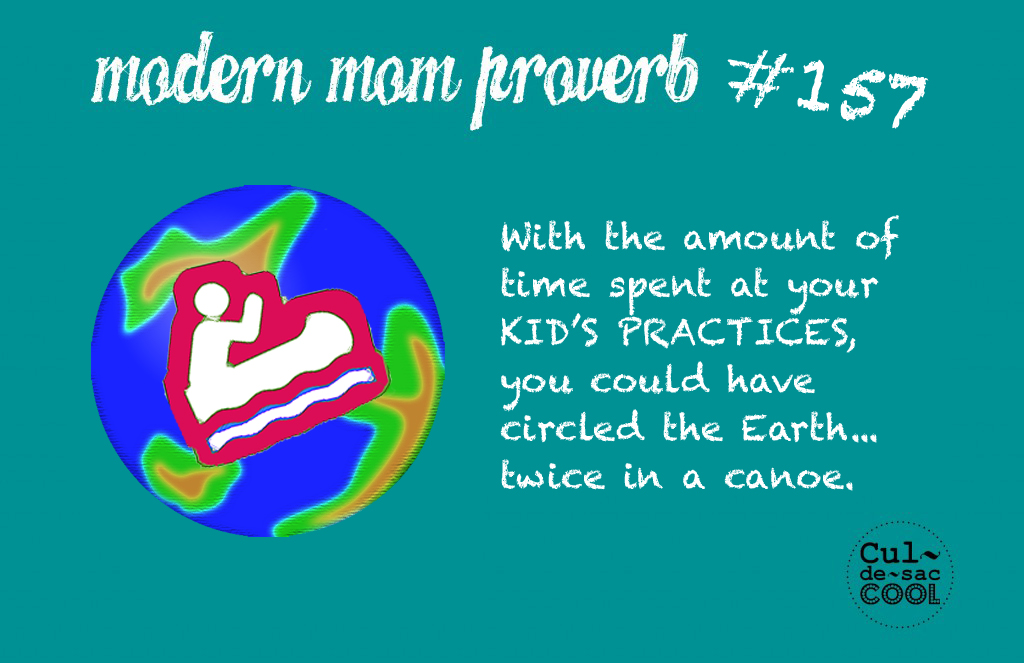Modern Mom Proverbs #157 KIDS PRACTICES