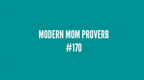 Modern Mom Proverb #170