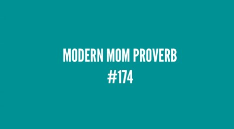 Modern Mom Proverb #174