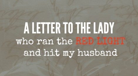 A Letter to the Lady Who Ran the Red Light and Hit My Husband