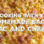 Cooking with Kids: Homemade Bacon Mac and Cheese