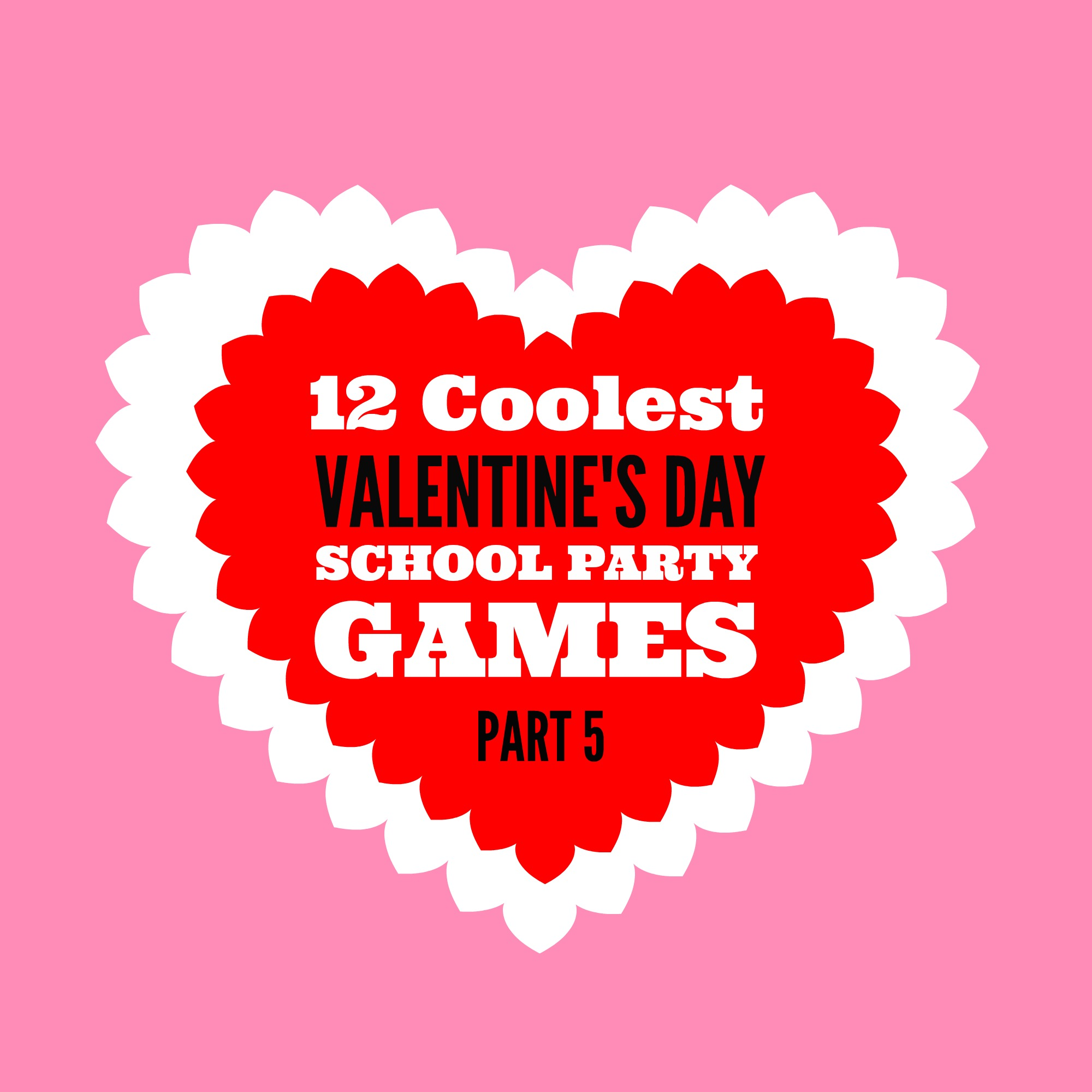 12 Coolest Valentines Day School Party Games Part 5