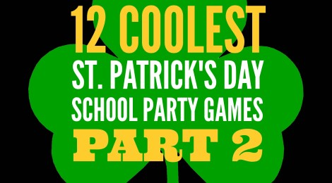 12 COOLEST ST. PATRICK'S DAY SCHOOL PARTY GAMES  -- Part 2